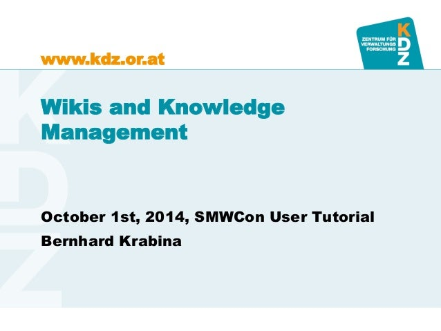 www.kdz.or.at  Wikis and Knowledge Management  October 1st, 2014, SMWCon User Tutorial  Bernhard Krabina