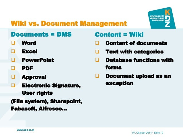 www.kdz.or.at  Wiki vs. Document Management  Documents = DMS  Word  Excel  PowerPoint  PDF  Approval  Electronic Sig...