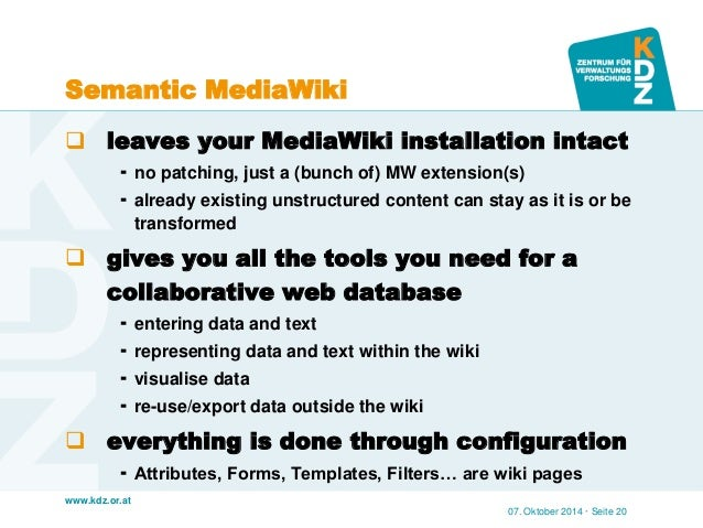 www.kdz.or.at  Semantic MediaWiki  leaves your MediaWiki installation intact  no patching, just a (bunch of) MW extensio...