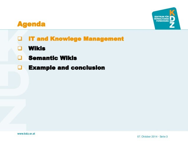 www.kdz.or.at  Agenda  IT and Knowlege Management  Wikis  Semantic Wikis  Example and conclusion  07. Oktober 2014 · S...