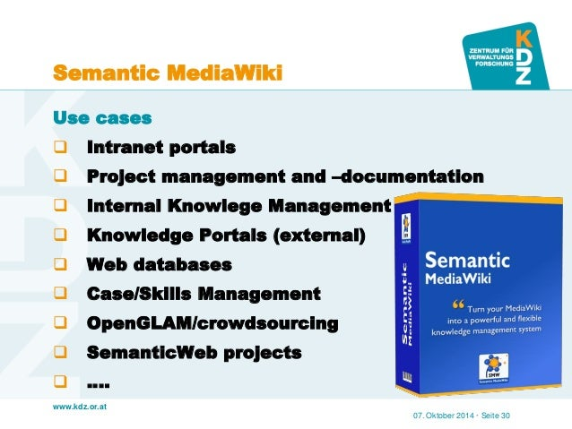 www.kdz.or.at  Semantic MediaWiki  Use cases  Intranet portals  Project management and –documentation  Internal Knowleg...