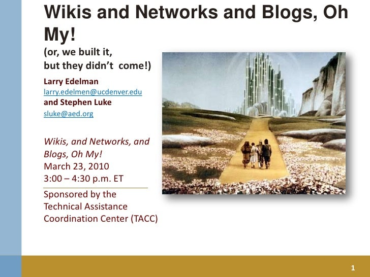 Wikis and Networks and Blogs, Oh My! (or, we built it, but they didn't  come!)<br />Larry Edelman<br />larry.edelmen@ucden...