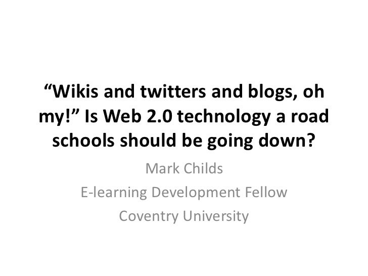 """""""Wikis and twitters and blogs, ohmy!"""" Is Web 2.0 technology a road schools should be going down?              Mark Childs ..."""
