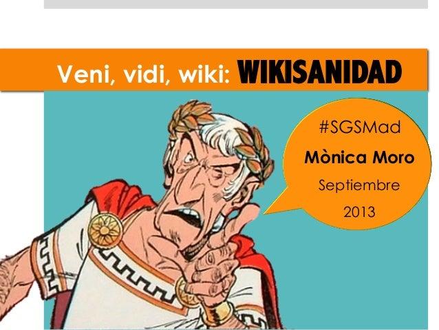 Veni, vidi, wiki: WIKISANIDAD #SGSMad Mònica Moro Septiembre 2013
