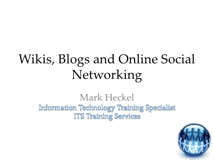 Wikis, Blogs and Online Social Networking<br />Mark HeckelInformation Technology Training SpecialistITS Training Services<...