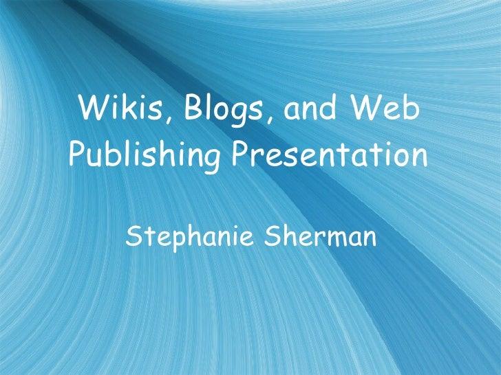 Wikis, Blogs, and Web Publishing Presentation Stephanie Sherman
