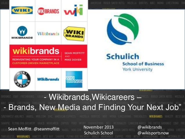 "- Wikibrands,Wikicareers – - Brands, New Media and Finding Your Next Job"" Sean Moffitt @seanmoffitt  November 2013 Schulic..."