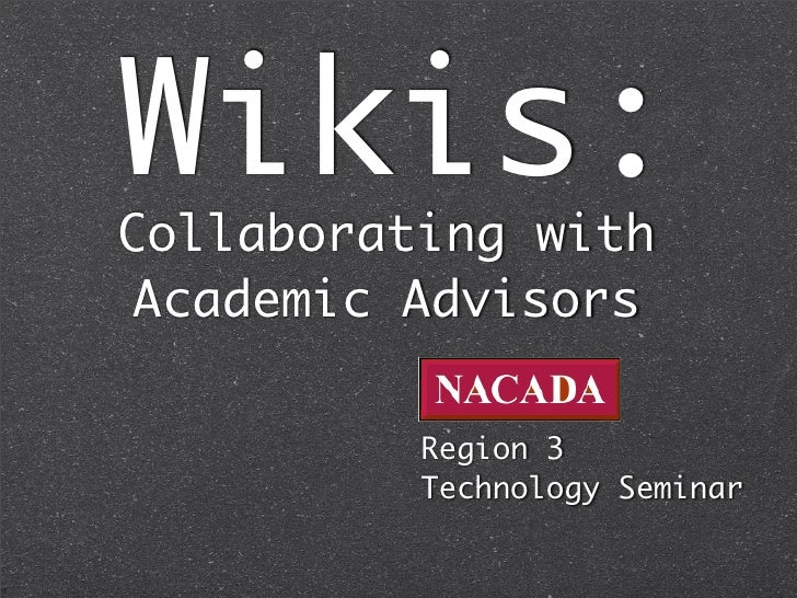 Wikis: Collaborating with  Academic Advisors            Region 3           Technology Seminar