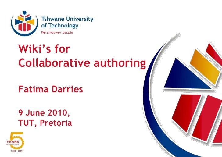 Wiki's for Collaborative authoringFatima Darries9 June 2010, TUT, Pretoria<br />