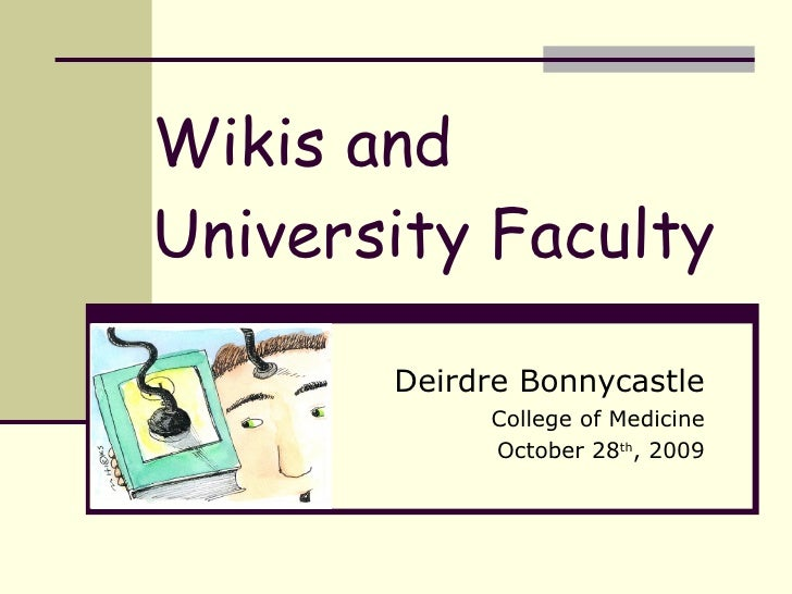 Wikis and University Faculty Deirdre Bonnycastle College of Medicine October 28 th , 2009