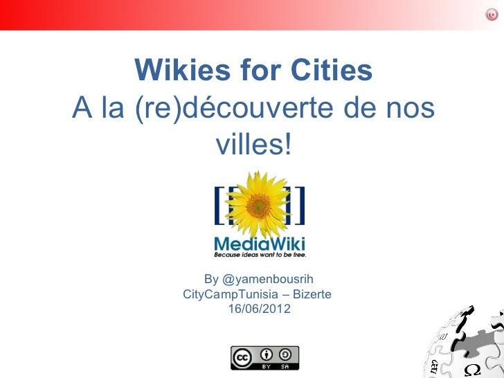 Wikies for CitiesA la (re)découverte de nos           villes!           By @yamenbousrih       CityCampTunisia – Bizerte  ...