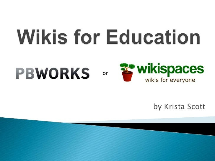 Wikis for Education<br />or<br />by Krista Scott<br />