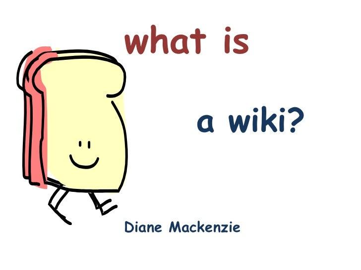 what isa wiki?Diane Mackenzie<br />