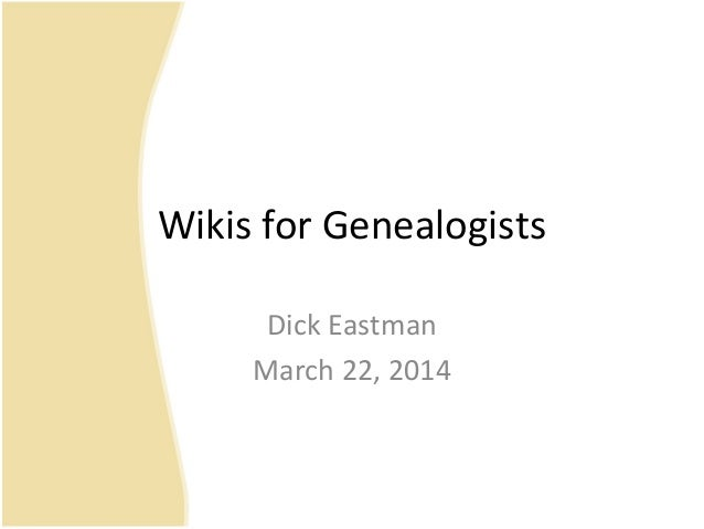 Wikis for Genealogists Dick Eastman March 22, 2014