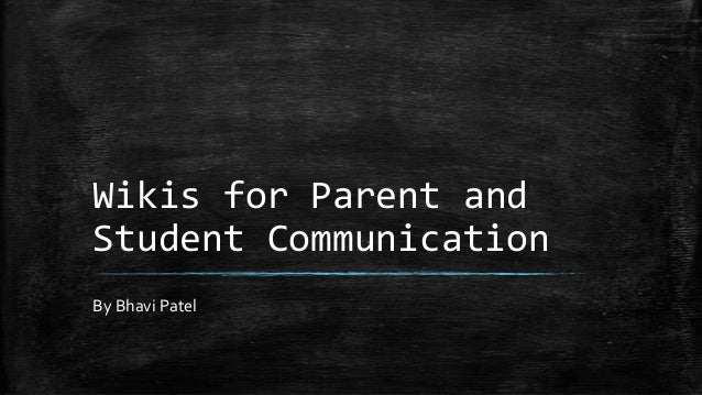 Wikis for Parent and Student Communication By Bhavi Patel