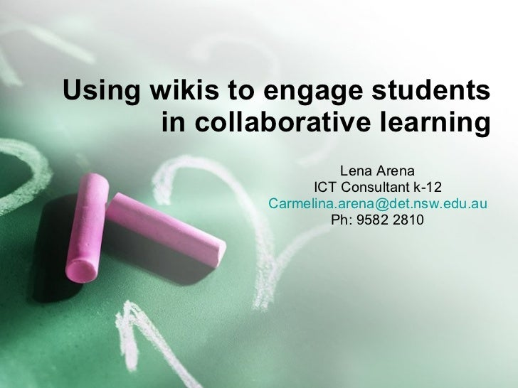 Using wikis to engage students in collaborative learning Lena Arena ICT Consultant k-12 [email_address] Ph: 9582 2810