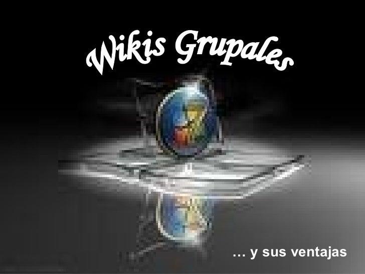 Wikis Grupales …  y sus ventajas
