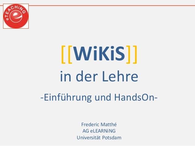 [[WiKiS]] in der Lehre -Einführung und HandsOn- Frederic Matthé AG eLEARNiNG Universität Potsdam