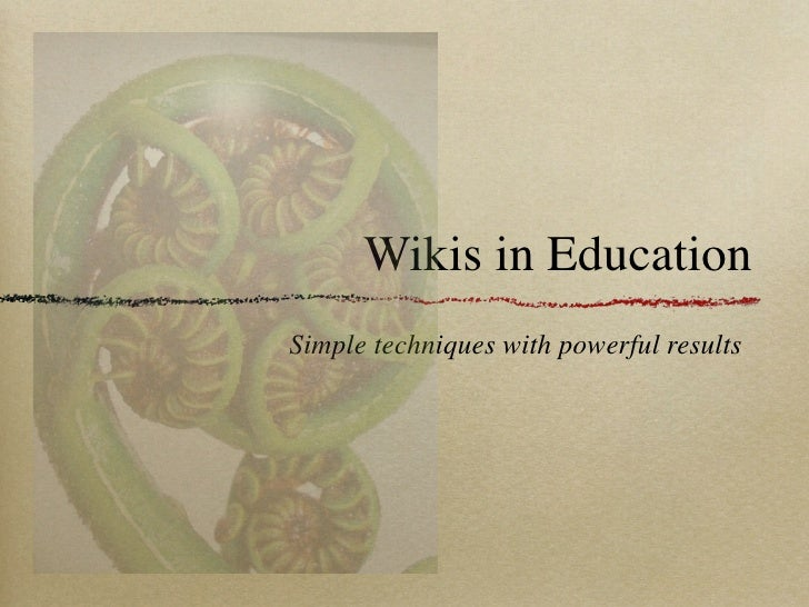 Wikis in Education Simple techniques with powerful results