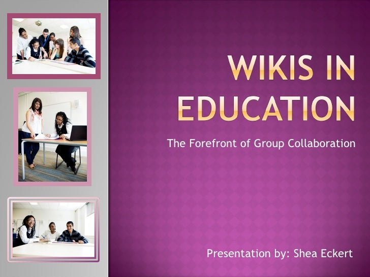 The Forefront of Group Collaboration Presentation by: Shea Eckert