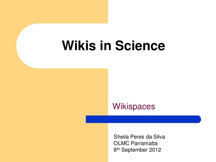 Wikis in Science       Wikispaces        Sheila Peres da Silva        OLMC Parramatta        8th September 2012