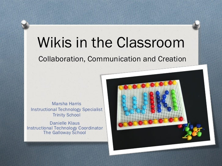 Wikis in the Classroom   Collaboration, Communication and Creation Marsha Harris Instructional Technology Specialist Trini...
