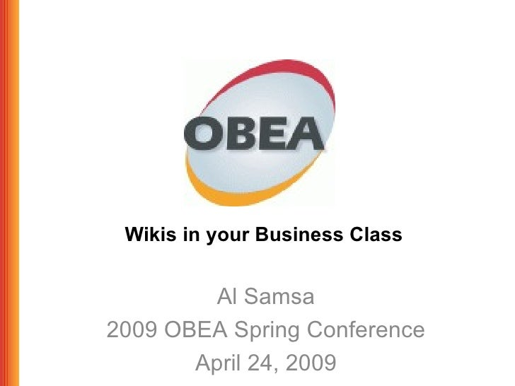 Wikis in your Business Class Al Samsa 2009 OBEA Spring Conference April 24, 2009