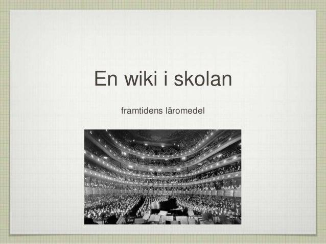 En wiki i skolan framtidens läromedel