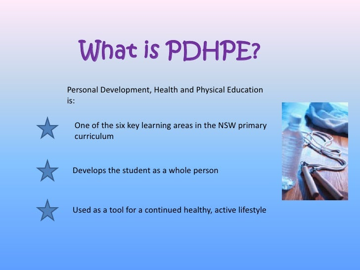 What is PDHPE?Personal Development, Health and Physical Educationis: One of the six key learning areas in the NSW primary ...