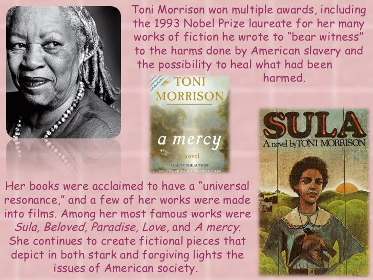 a typical slave experience in toni morrisons novel beloved To render her novel a sense of historical reality, morrison bases her story on two historical facts: newspaper clipping of a slave woman: margaret garner, and the unspeakable experience of african americans during the middle passage.