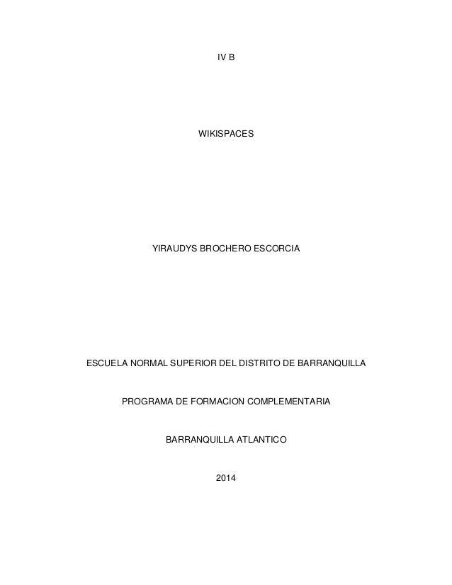 IV B  WIKISPACES  YIRAUDYS BROCHERO ESCORCIA  ESCUELA NORMAL SUPERIOR DEL DISTRITO DE BARRANQUILLA  PROGRAMA DE FORMACION ...