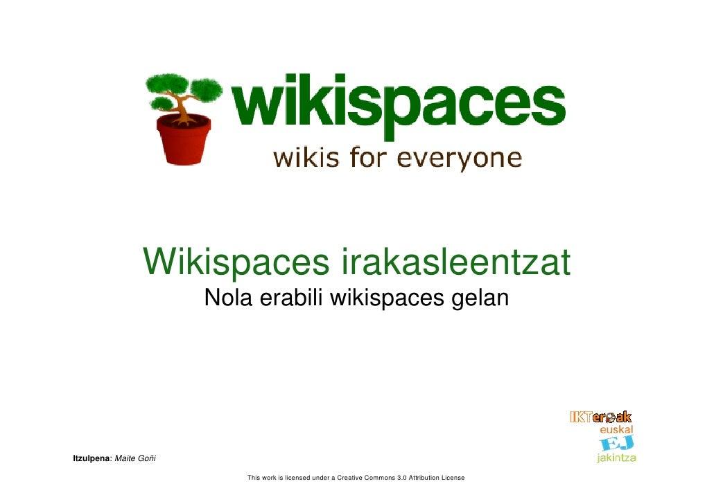 Wikispaces irakasleentzat                         Nola erabili wikispaces gelan     Itzulpena: Maite Goñi                 ...