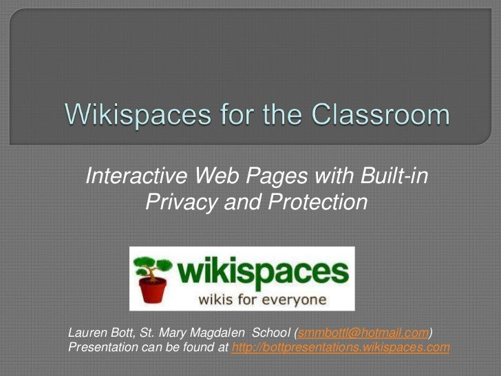 Wikispaces for the Classroom<br />Interactive Web Pages with Built-in Privacy and Protection<br />Lauren Bott, St. Mary Ma...