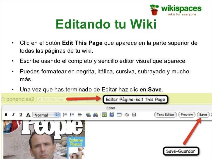Editando tu Wiki •   Clic en el botón Edit This Page que aparece en la parte superior de     todas las páginas de tu wiki....