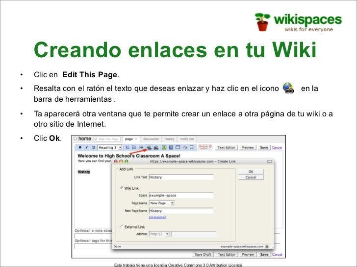 Creando enlaces en tu Wiki •   Clic en Edit This Page. •   Resalta con el ratón el texto que deseas enlazar y haz clic en ...
