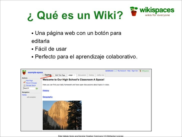 ¿ Qué es un Wiki? • Una página web con un botón para editarla • Fácil de usar • Perfecto para el aprendizaje colaborativo....