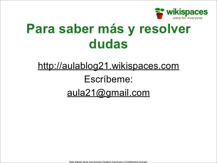 Para saber más y resolver          dudas  http://aulablog21.wikispaces.com              Escríbeme:          aula21@gmail.c...