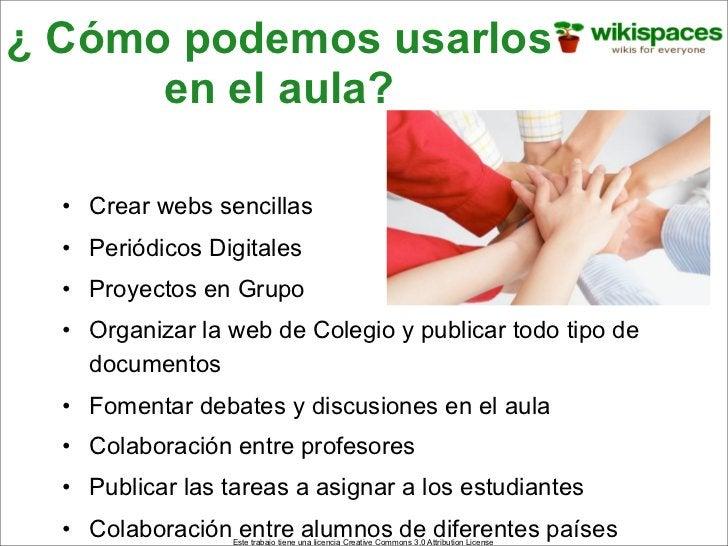 ¿ Cómo podemos usarlos       en el aula?    • Crear webs sencillas   • Periódicos Digitales   • Proyectos en Grupo   • Org...
