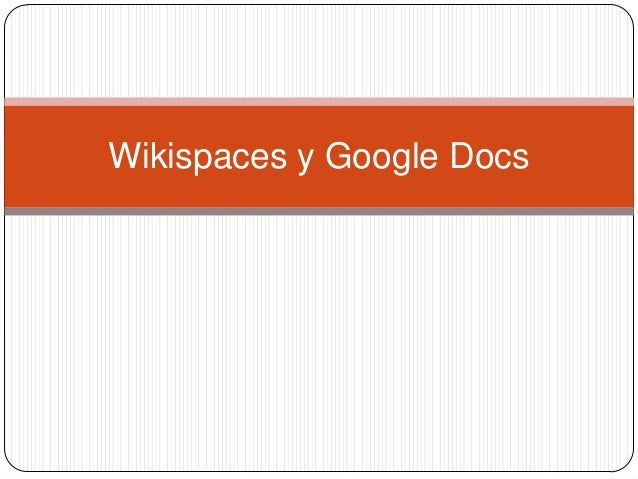 Wikispaces y Google Docs