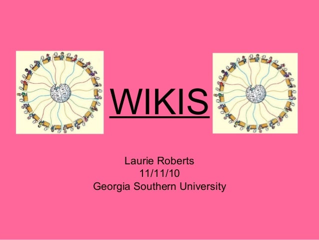WIKIS Laurie Roberts 11/11/10 Georgia Southern University