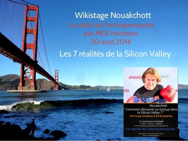 Wikistage Nouakchott  La réalité de l'entrepreneuriat  par MGE Horizons  30 aout 2014  Les 7 réalités de la Silicon Valley