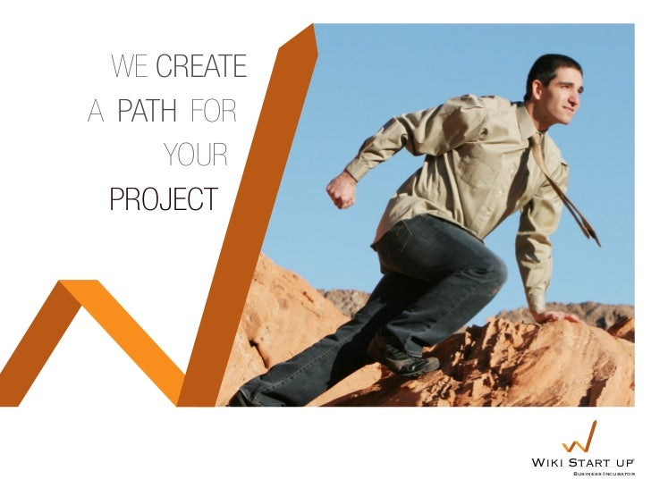 We createa path for     your project              Wiki Start up                   Business Incubator