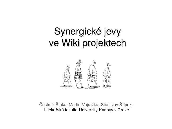 Synergické jevy ve Wiki projektech<br />Čestmír Štuka, Martin Vejražka, Stanislav Štípek, <br />1. lékařská fakulta Univer...