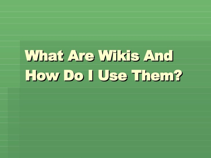 What Are Wikis And How Do I Use Them?
