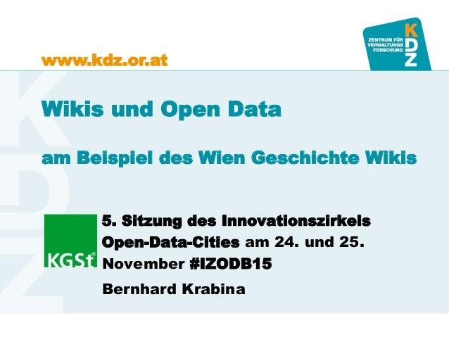 www.kdz.or.at Wikis und Open Data am Beispiel des Wien Geschichte Wikis 5. Sitzung des Innovationszirkels Open-Data-Cities...
