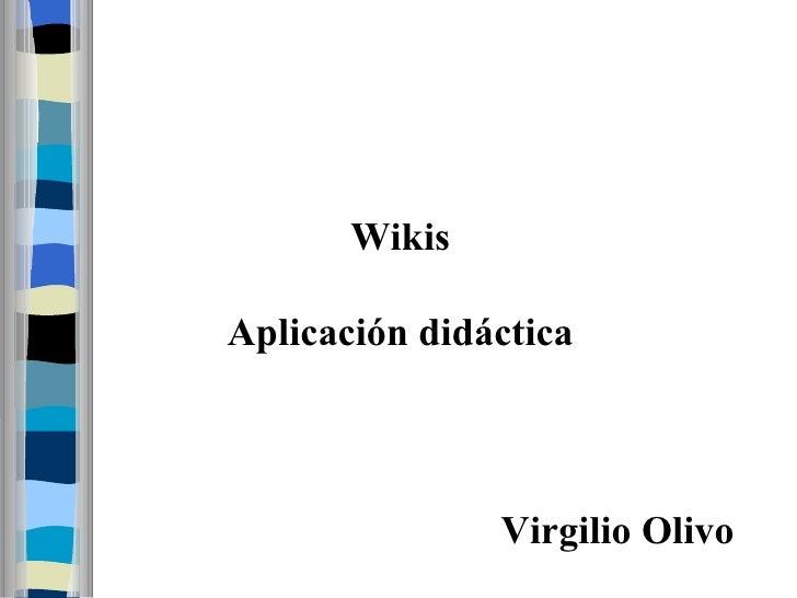 Wikis Aplicación didáctica Virgilio Olivo