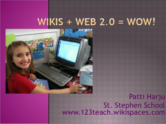 Patti Harju          St. Stephen Schoolwww.123teach.wikispaces.com
