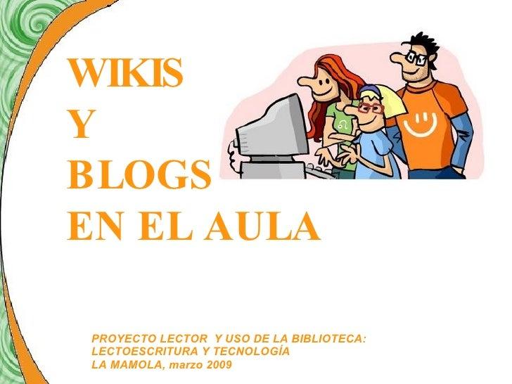 WIKIS  Y  BLOGS  EN EL AULA PROYECTO LECTOR  Y USO DE LA BIBLIOTECA:  LECTOESCRITURA Y TECNOLOGÍA LA MAMOLA, marzo 2009