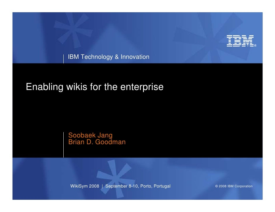IBM Technology & Innovation     Enabling wikis for the enterprise              Soobaek Jang           Brian D. Goodman    ...
