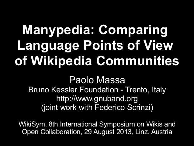 Manypedia: ComparingLanguage Points of Viewof Wikipedia Communities                Paolo Massa   Bruno Kessler Foundation ...